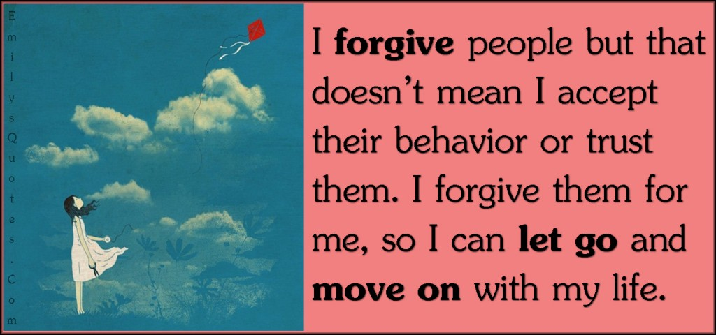 EmilysQuotes.Com-forgive-people-mean-accept-behavior-trust-let-go-move-on-life-inspirational-reason-unknown